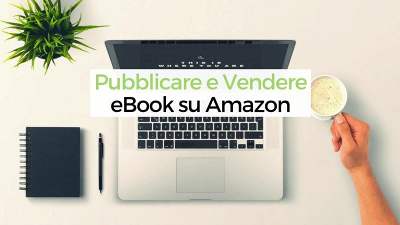 Vendere e Pubblicare un ebook su Amazon KDP